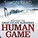 Human Game: Hunting the Great Escape Murderers Audiobook by Simon Read Narrated by Joe Jameson