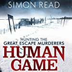 Human Game: Hunting the Great Escape Murderers   Simon Read