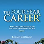 The Four Year Career: How to Make Your Dreams of Fun and Financial Freedom Come True - or Not... | Richard B. Brooke