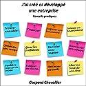 J'ai créé et développé une entreprise : conseils pratiques | Livre audio Auteur(s) : Gaspard Chevallier Narrateur(s) : Gaspard Chevallier
