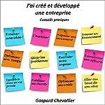 J'ai créé et développé une entreprise : conseils pratiques | Gaspard Chevallier