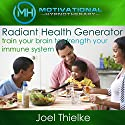 Radiant Health Generator: Train Your Brain to Strengthen Your Immune System with Self-Hypnosis, Meditation and Affirmations Audiobook by Joel Thielke Narrated by Joel Thielke