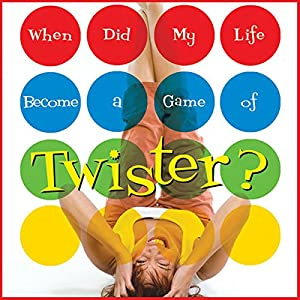 When Did My Life Become a Game of Twister? Audiobook