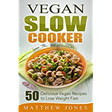 Vegan: Vegan Diet Recipes That You Cant Live Without (Vegan Slow Cooker, Vegan Weight Loss, Low Carb Cookbook, Slow Cooker Recipes, Vegan Cookbook, Paleo Diet, Vegan Recipes)