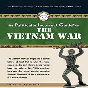 The Politically Incorrect Guide to the Vietnam War Audiobook