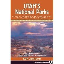 Utah's National Parks: Hiking Camping and Vacationing in Utah's Canyon Country