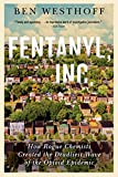 Fentanyl, Inc.: How Rogue Chemists Are Creating the