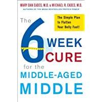 The 6-Week Cure for the Middle-Aged Middle: The Simple Plan to Flatten Your Belly...