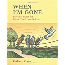 When I'm Gone: Practical Notes For Those You Leave Behind