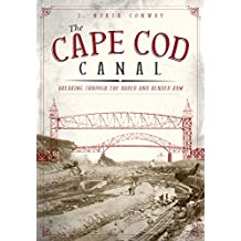 Cape Cod Canal, The: Breaking Through the Bared and Bended Arm