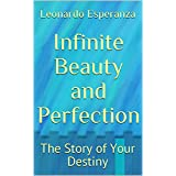 Infinite Beauty and Perfection: The Story of Your Destiny