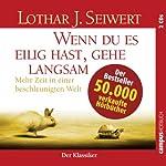 Wenn du es eilig hast, gehe langsam: Mehr Zeit in einer beschleunigten Welt   Lothar J. Seiwert