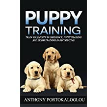 PUPPY TRAINING: Train your puppy in obedience, potty training and leash training in record time & BONUS dog food recipes book (puppy house breaking,dog ... guide,Potty Train A Puppy,dog tricks 2)