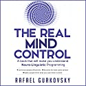 The Real Mind Control: A Book That Will Make You Understand Neuro-Linguistic Programming Audiobook by Rafael Gurkovsky, Claire Stranberg Narrated by David Baker