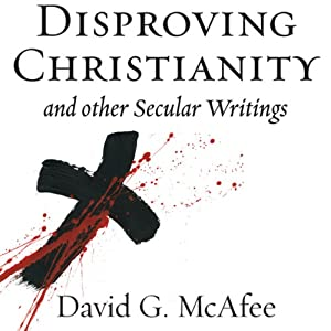 Disproving Christianity and Other Secular Writings (2nd edition, revised) Audiobook