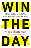 Win the Day: 7 Daily Habits to Help You Stress Less
