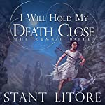 I Will Hold My Death Close: The Zombie Bible, Book 5   Stant Litore