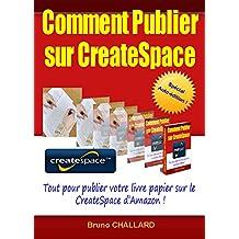 Comment publier sur CreateSpace: Tout pour publier votre livre papier sur CreateSpace d'Amazon (French Edition)