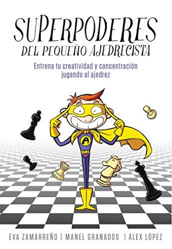 Superpoderes del pequeño ajedrecista: Ajedrez para niños y niñas. Entrena tu creatividad y concentración jugando al…