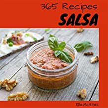 Salsa 365: Enjoy 365 Days With Amazing Salsa Recipes In Your Own Salsa Cookbook! (Mexican Salsa Cookbook, Salsa Canning Cookbook, Salsa Verde Recipe, Canning ... Recipe Book) [Book 1] (Cheese Appetizer)