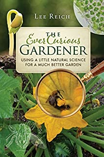 Book Cover: The Ever Curious Gardener: Using a Little Natural Science for a Much Better Garden