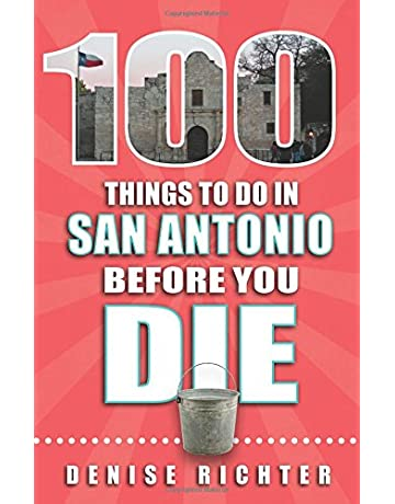 100 Things to Do in San Antonio Before You Die (100 Things to Do Before