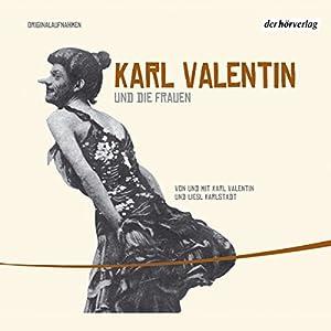 Karl Valentin und die Frauen (Valentin-Edition 3) Hörspiel