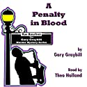 A Penalty in Blood: An Innocent Man Is Accused and the Killer Will Kill Again Audiobook by Gary Graybill Narrated by Theo Holland