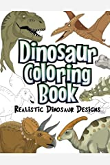 Dinosaur Coloring Book: Realistic Dinosaur Designs For Boys and Girls Aged 6-12 Paperback