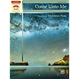 Come Unto Me: 10 Comforting Advanced Solo Piano Arrangements for Worship (Sacred Performer Collections)