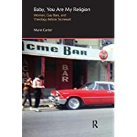 Baby, You are My Religion: Women, Gay Bars, and Theology Before Stonewall (Gender...