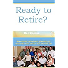 Ready To Retire?: Successful Retirement Planning To Make The Best Of The Rest Of Your Life