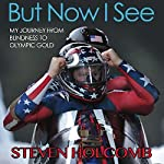 But Now I See: My Journey from Blindness to Olympic Gold | Steven Holcomb,Steve Eubanks