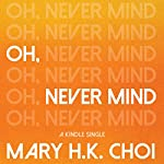 Oh, Never Mind | Mary H. K. Choi