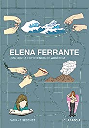 Elena Ferrante: uma longa experiência de ausência