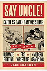 [Say Uncle!: Catch-As-Catch-Can Wrestling and the Roots of Ultimate Fighting, Pro Wrestling & Modern Grappling] [By: Shannon, Jake] [June, 2011] Paperback