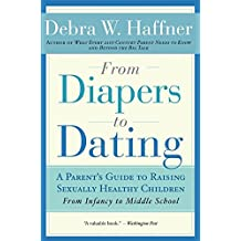 From Diapers to Dating: A Parent's Guide to Raising Sexually Healthy Children - From Infancy to Middle School