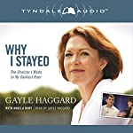 Why I Stayed: The Choices I Made in My Darkest Hour | Gayle Haggard