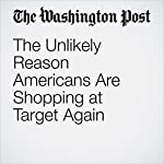 The Unlikely Reason Americans Are Shopping at Target Again | Abha Bhattarai