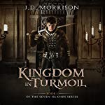 Kingdom in Turmoil: The Seven Islands, Book 1 | J.D. Morrison