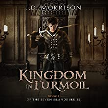 Kingdom in Turmoil: The Seven Islands, Book 1 Audiobook by J.D. Morrison Narrated by Jake Urry