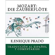 Mozart: Die Zauberflote: Traduccion al Espanol y Comentarios (Opera en Espanol) (Spanish Edition)