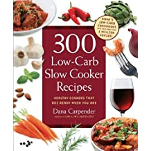 300 Low-Carb Slow Cooker Recipes: Healthy Dinners that are Ready When You Are