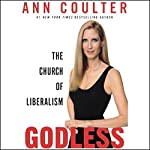 Godless: The Church of Liberalism   Ann Coulter