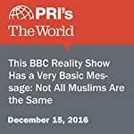 This BBC Reality Show Has a Very Basic Message: Not All Muslims Are the Same | Leo Hornak