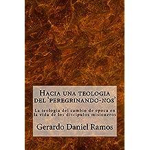 Hacia una teología del 'peregrinando-nos': La teología del cambio de época en la vida de los discípulos misioneros (Spanish Edition)