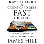 How to Get Out of Credit Card Debt Fast - the Guide: The Pros and Cons of Having a Credit Card | James Hill