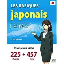 Apprenez le japonais basique - 225 phrases utilisées fréquemment et 457 mots de vocabulaire (French Edition)