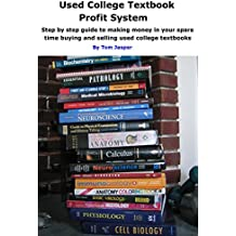 Used College Textbook Profit System: Step by Step guide to making money in your spare time buying and selling used college textbooks