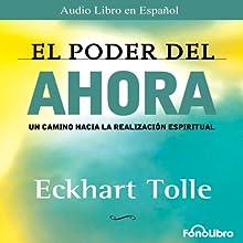 El Poder del Ahora (Texto Completo) [The Power of Now ] | Livre audio Auteur(s) : Eckhart Tolle Narrateur(s) : Jose Manuel Vieira